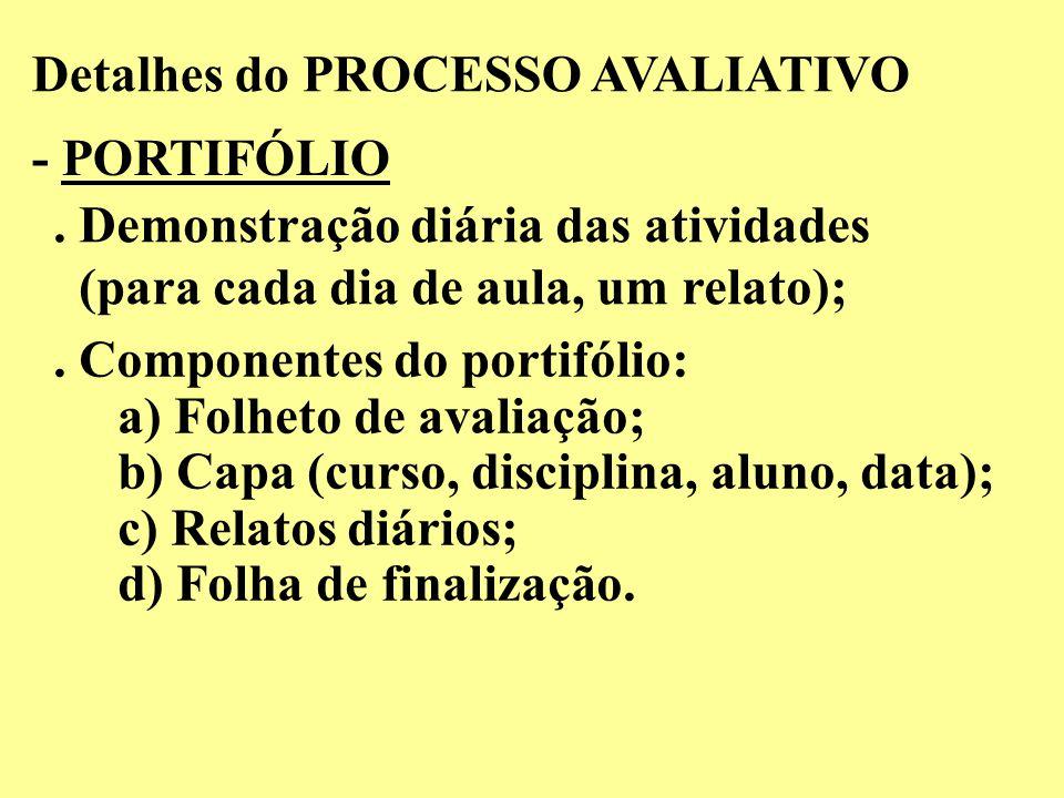 Detalhes do PROCESSO AVALIATIVO - PORTIFÓLIO. Demonstração diária das atividades (para cada dia de aula, um relato);. Componentes do portifólio: a) Fo