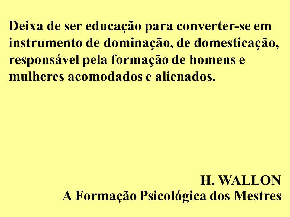Deixa de ser educação para converter-se em instrumento de dominação, de domesticação, responsável pela formação de homens e mulheres acomodados e alie