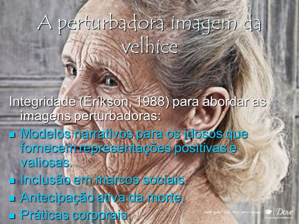 A perturbadora imagem da velhice Integridade (Erikson, 1988) para abordar as imagens perturbadoras: Modelos narrativos para os idosos que fornecem rep