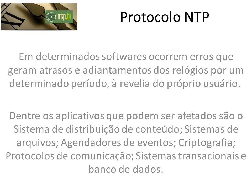 Protocolo NTP Em determinados softwares ocorrem erros que geram atrasos e adiantamentos dos relógios por um determinado período, à revelia do próprio