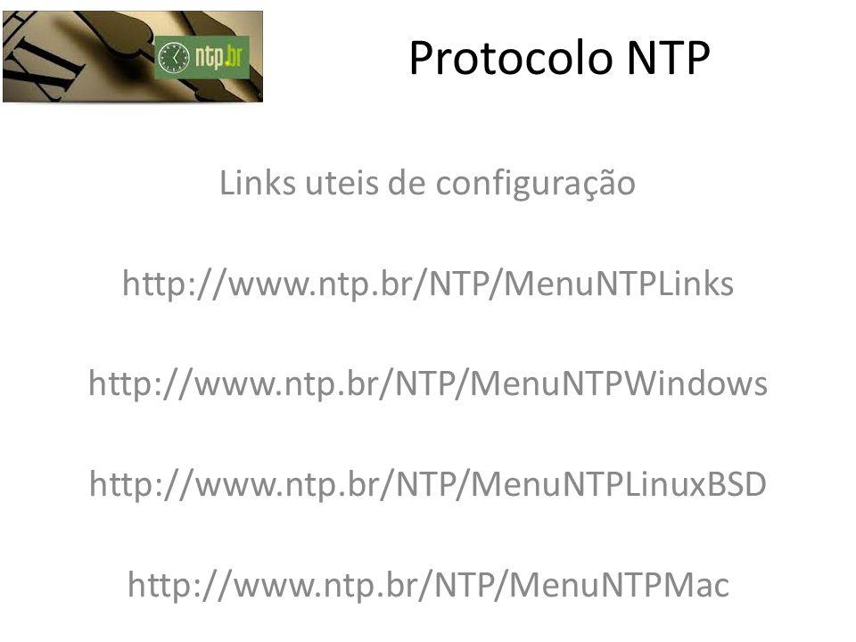 Protocolo NTP Links uteis de configuração http://www.ntp.br/NTP/MenuNTPLinks http://www.ntp.br/NTP/MenuNTPWindows http://www.ntp.br/NTP/MenuNTPLinuxBS