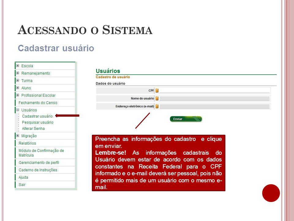 A CESSANDO O S ISTEMA Cadastrar usuário Preencha as informações do cadastro e clique em enviar. Lembre-se! As informações cadastrais do Usuário devem
