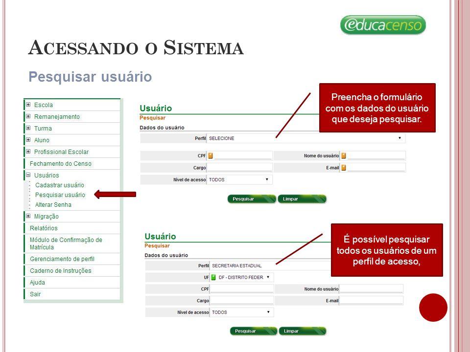 A CESSANDO O S ISTEMA Pesquisar usuário Preencha o formulário com os dados do usuário que deseja pesquisar. É possível pesquisar todos os usuários de
