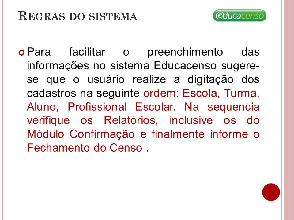 R EGRAS DO SISTEMA Para facilitar o preenchimento das informações no sistema Educacenso sugere- se que o usuário realize a digitação dos cadastros na