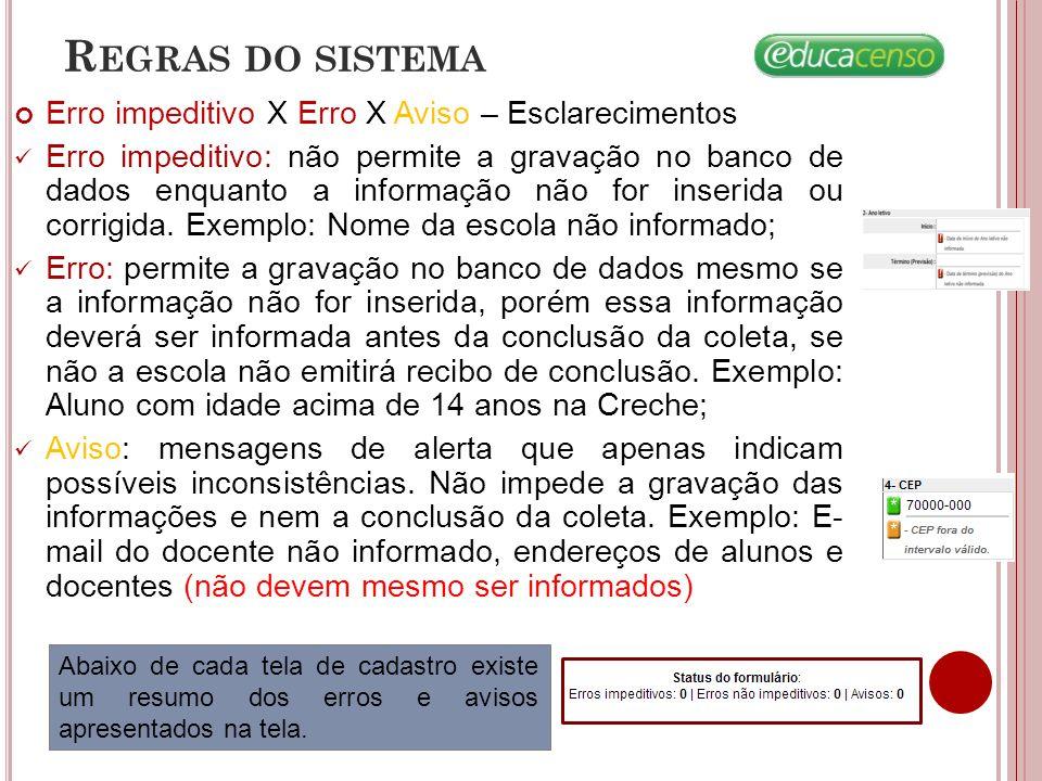 Erro impeditivo X Erro X Aviso – Esclarecimentos Erro impeditivo: não permite a gravação no banco de dados enquanto a informação não for inserida ou c