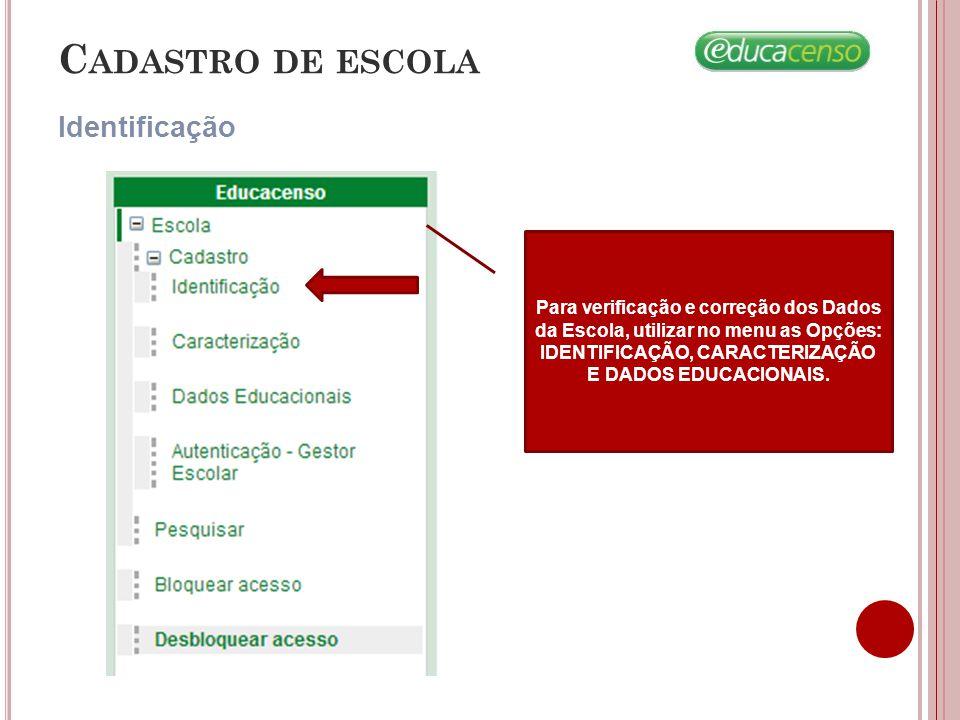 C ADASTRO DE ESCOLA Identificação Para verificação e correção dos Dados da Escola, utilizar no menu as Opções: IDENTIFICAÇÃO, CARACTERIZAÇÃO E DADOS E