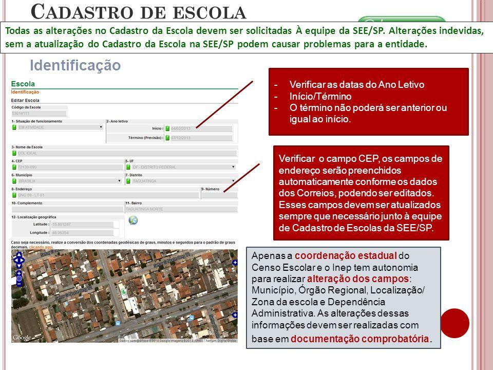 Identificação C ADASTRO DE ESCOLA -Verificar as datas do Ano Letivo -Início/Término -O término não poderá ser anterior ou igual ao início. Verificar o