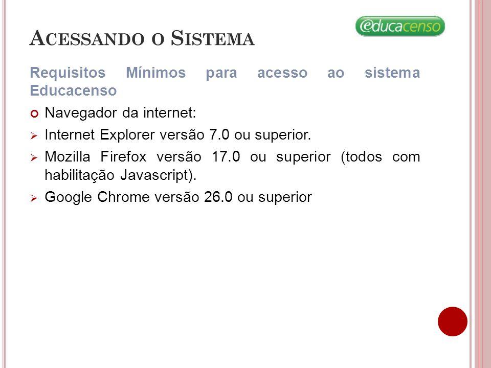 A CESSANDO O S ISTEMA Requisitos Mínimos para acesso ao sistema Educacenso Navegador da internet:  Internet Explorer versão 7.0 ou superior.  Mozill