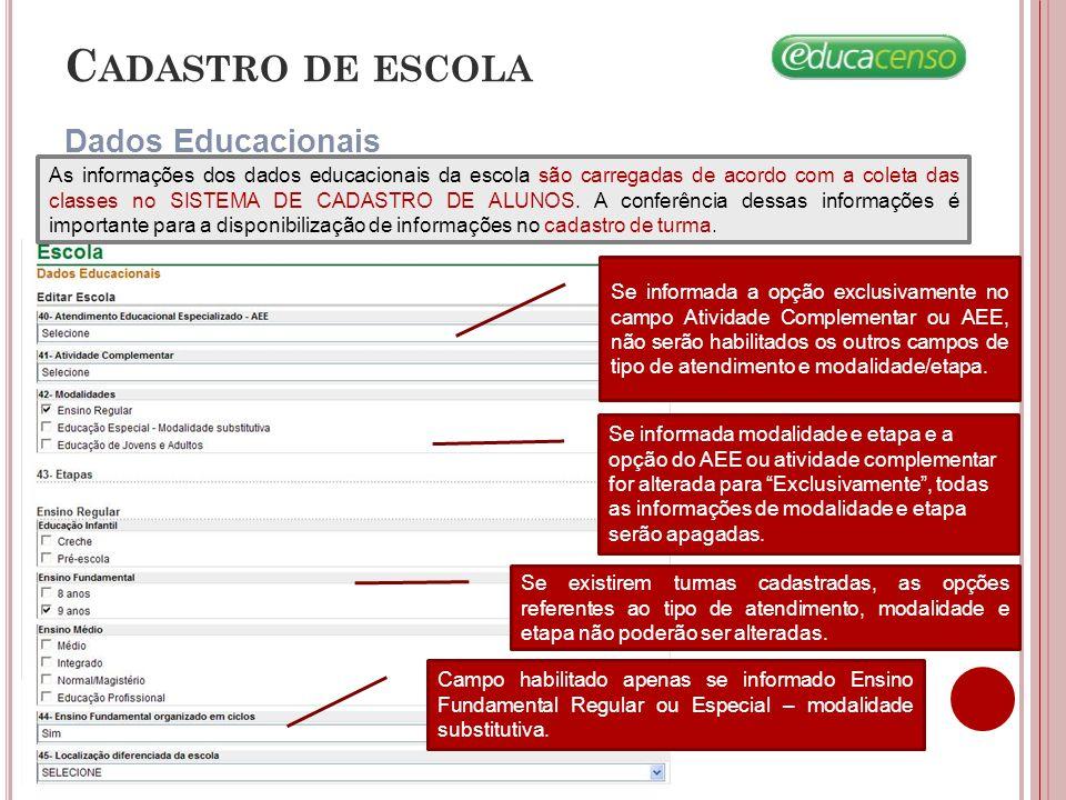 C ADASTRO DE ESCOLA Dados Educacionais Se informada a opção exclusivamente no campo Atividade Complementar ou AEE, não serão habilitados os outros cam