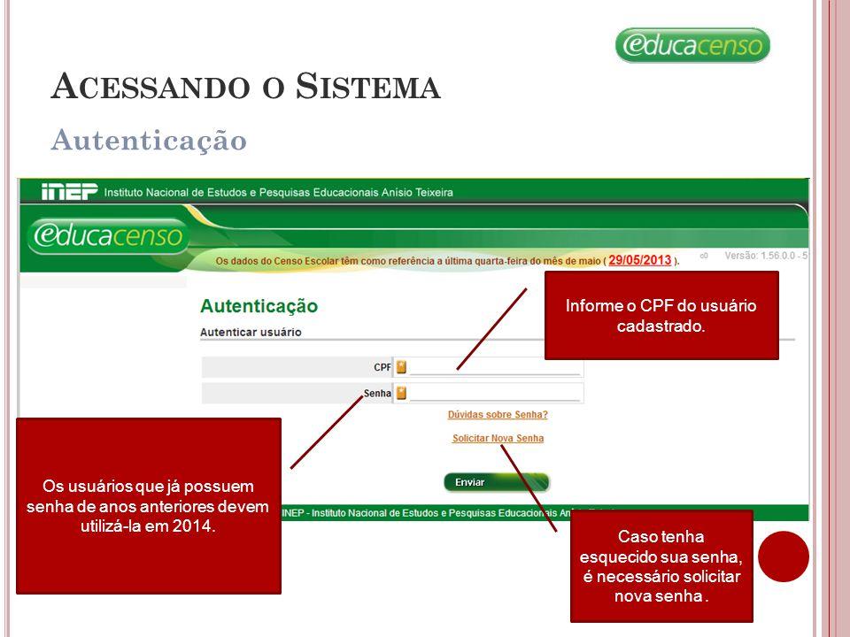 A CESSANDO O S ISTEMA Autenticação Informe o CPF do usuário cadastrado. Os usuários que já possuem senha de anos anteriores devem utilizá-la em 2014.