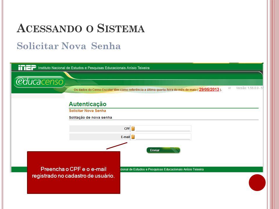 Solicitar Nova Senha A CESSANDO O S ISTEMA O sistema encaminha uma senha temporária e confirma a solicitação.