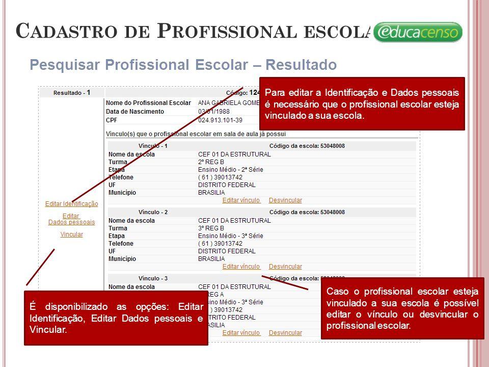 C ADASTRO DE P ROFISSIONAL ESCOLAR Pesquisar Profissional Escolar – Resultado Para editar a Identificação e Dados pessoais é necessário que o profissi