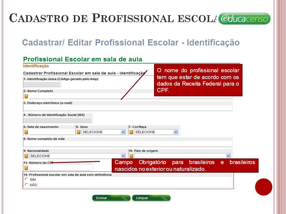 C ADASTRO DE P ROFISSIONAL ESCOLAR Cadastrar/ Editar Profissional Escolar - Identificação O nome do profissional escolar tem que estar de acordo com o
