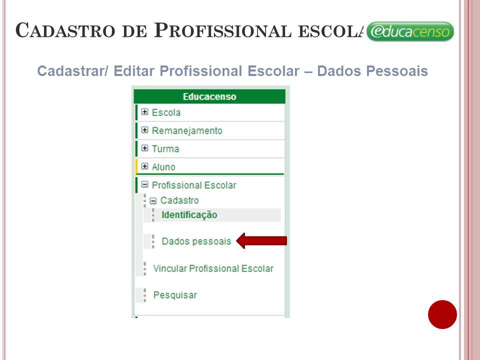 C ADASTRO DE P ROFISSIONAL ESCOLAR Cadastrar/ Editar Profissional Escolar – Dados Pessoais