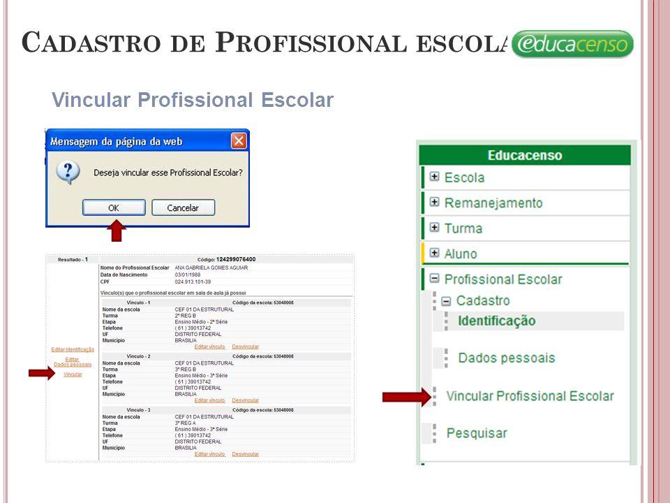 C ADASTRO DE P ROFISSIONAL ESCOLAR Vincular Profissional Escolar
