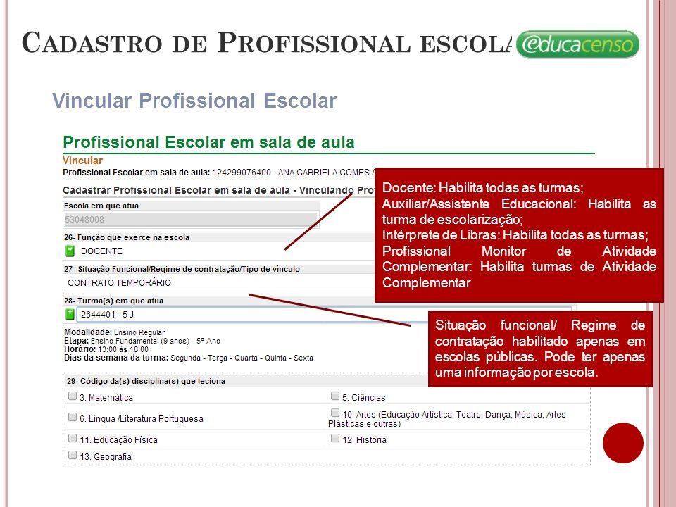 C ADASTRO DE P ROFISSIONAL ESCOLAR Vincular Profissional Escolar Docente: Habilita todas as turmas; Auxiliar/Assistente Educacional: Habilita as turma