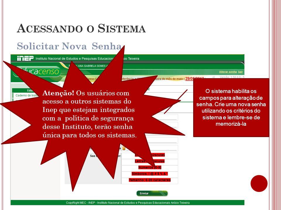 Solicitar Nova Senha A CESSANDO O S ISTEMA O sistema habilita os campos para alteração de senha. Crie uma nova senha utilizando os critérios do sistem