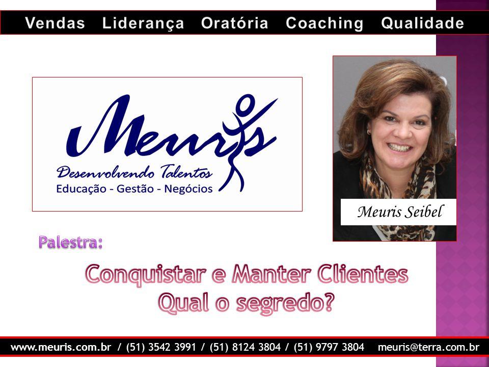 Meuris Seibel www.meuris.com.br / (51) 3542 3991 / (51) 8124 3804 / (51) 9797 3804 meuris@terra.com.br