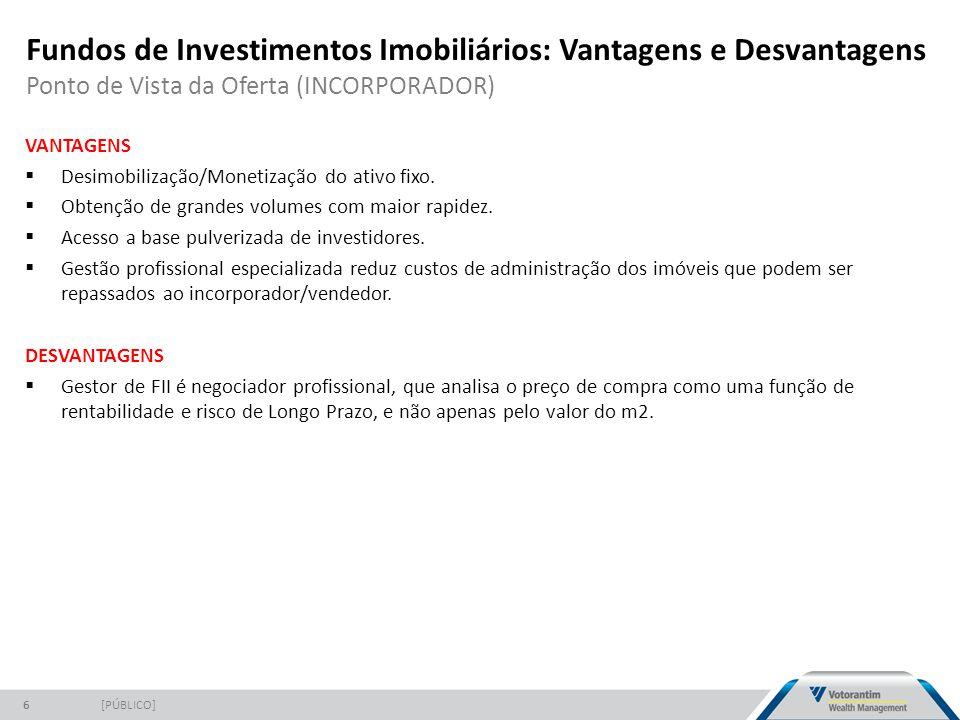 Fundos de Investimentos Imobiliários: Vantagens e Desvantagens Ponto de Vista da Oferta (INCORPORADOR) [PÚBLICO]6 VANTAGENS  Desimobilização/Monetização do ativo fixo.