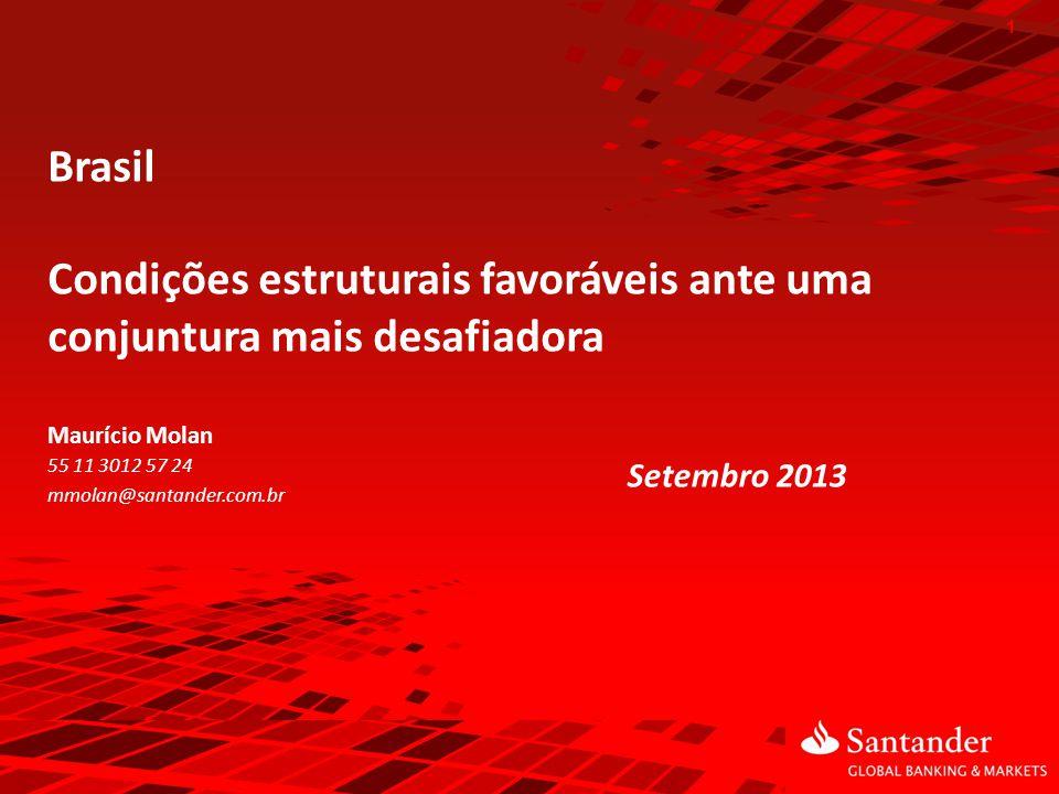 1 Maurício Molan 55 11 3012 57 24 mmolan@santander.com.br Brasil Condições estruturais favoráveis ante uma conjuntura mais desafiadora Setembro 2013