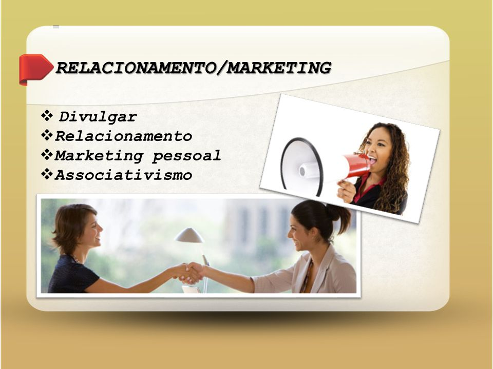 RELACIONAMENTO/MARKETING  Divulgar  Relacionamento  Marketing pessoal  Associativismo