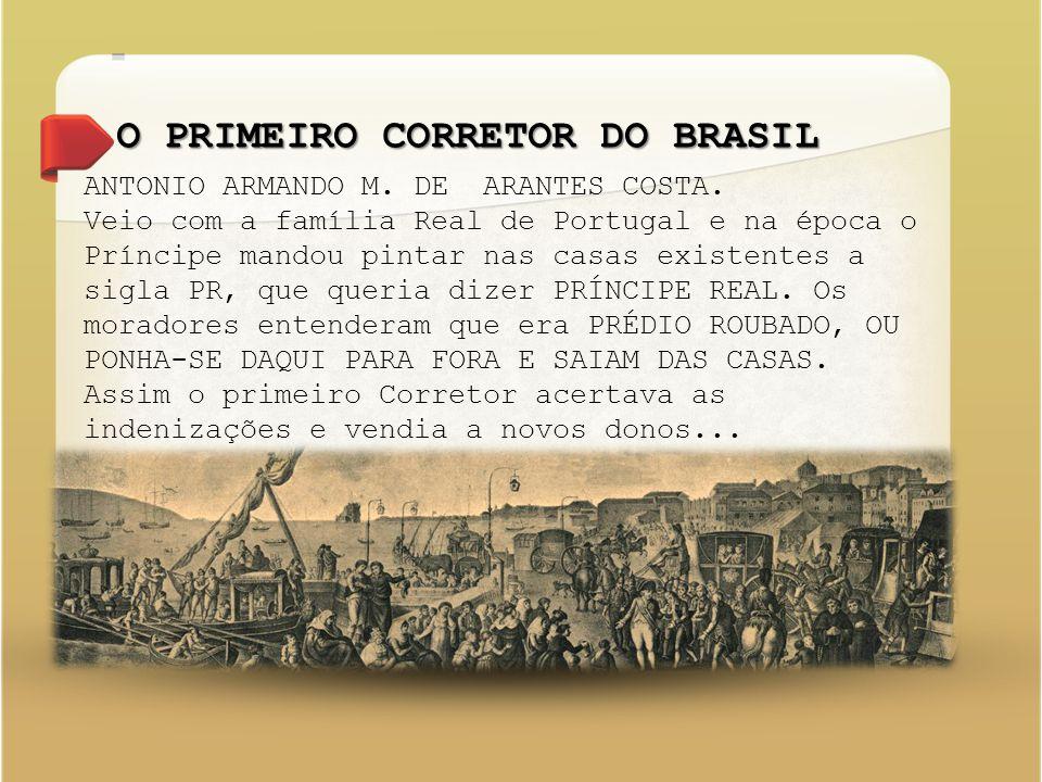 O PRIMEIRO CORRETOR DO BRASIL ANTONIO ARMANDO M. DE ARANTES COSTA.