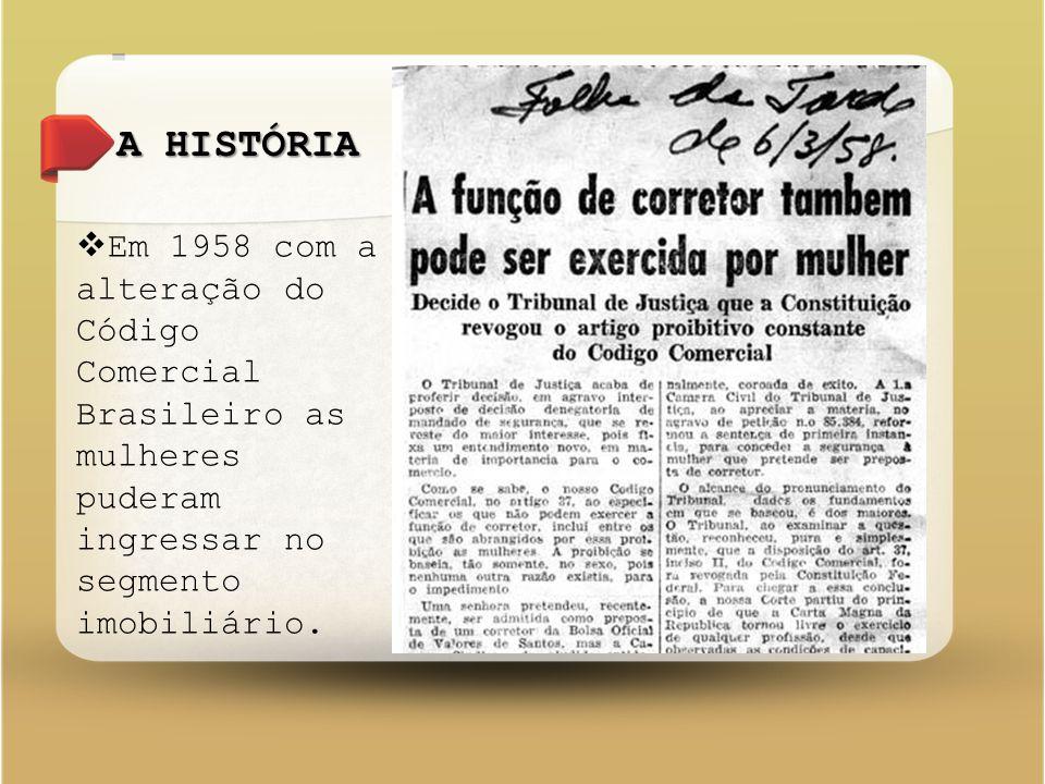  Em 1958 com a alteração do Código Comercial Brasileiro as mulheres puderam ingressar no segmento imobiliário.