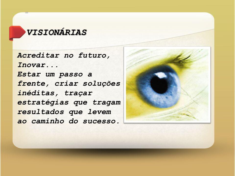 VISIONÁRIAS Acreditar no futuro, Inovar...