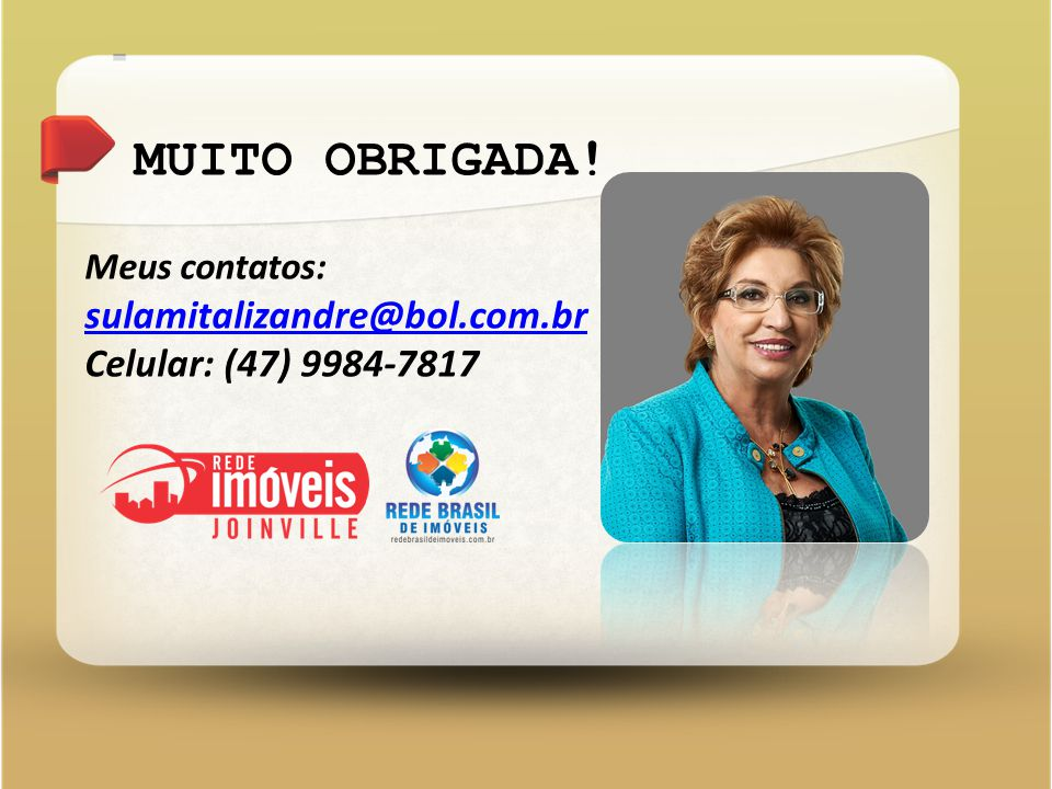 Meus contatos: sulamitalizandre@bol.com.br Celular: (47) 9984-7817 MUITO OBRIGADA!