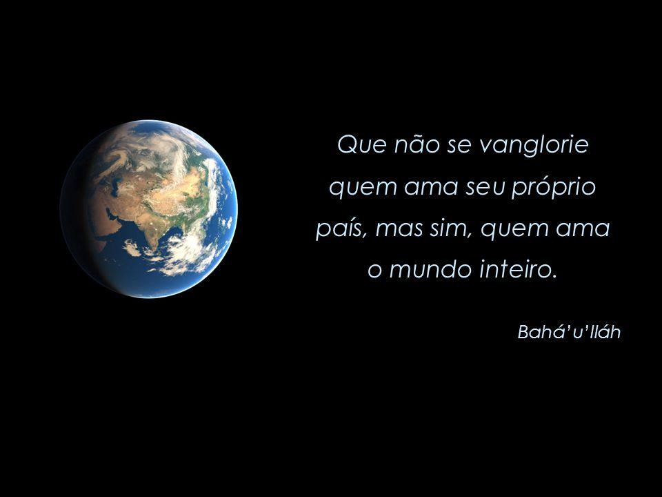 Bem-aventurado e feliz é aquele que se levanta para promover os melhores interesses dos povos e raças da Terra. Bahá'u'lláh