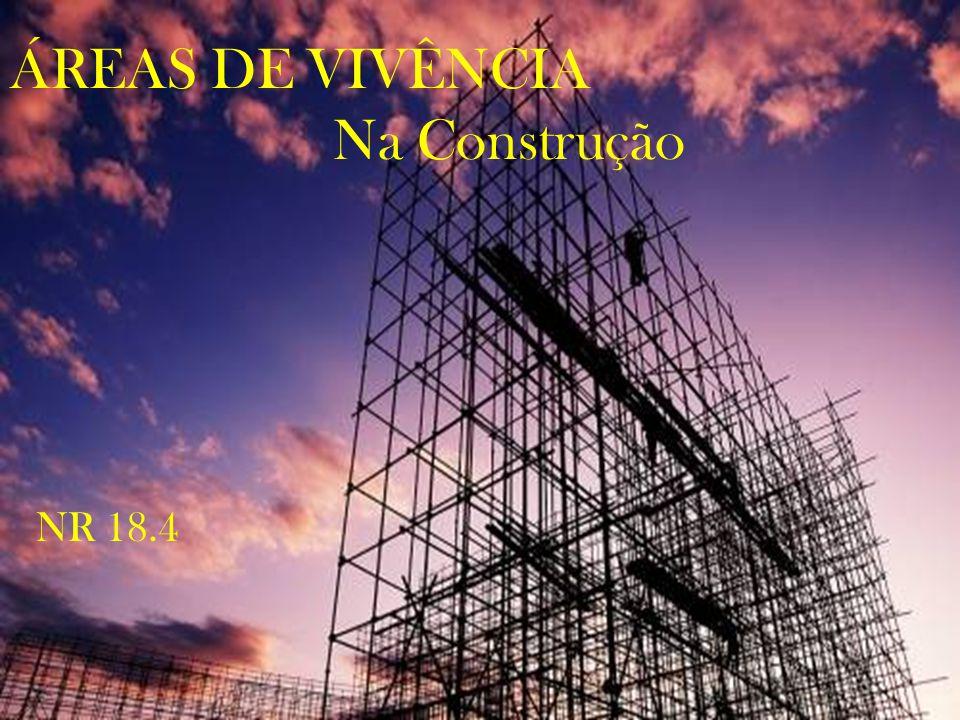 ÁREAS DE VIVÊNCIA Na Construção NR 18.4