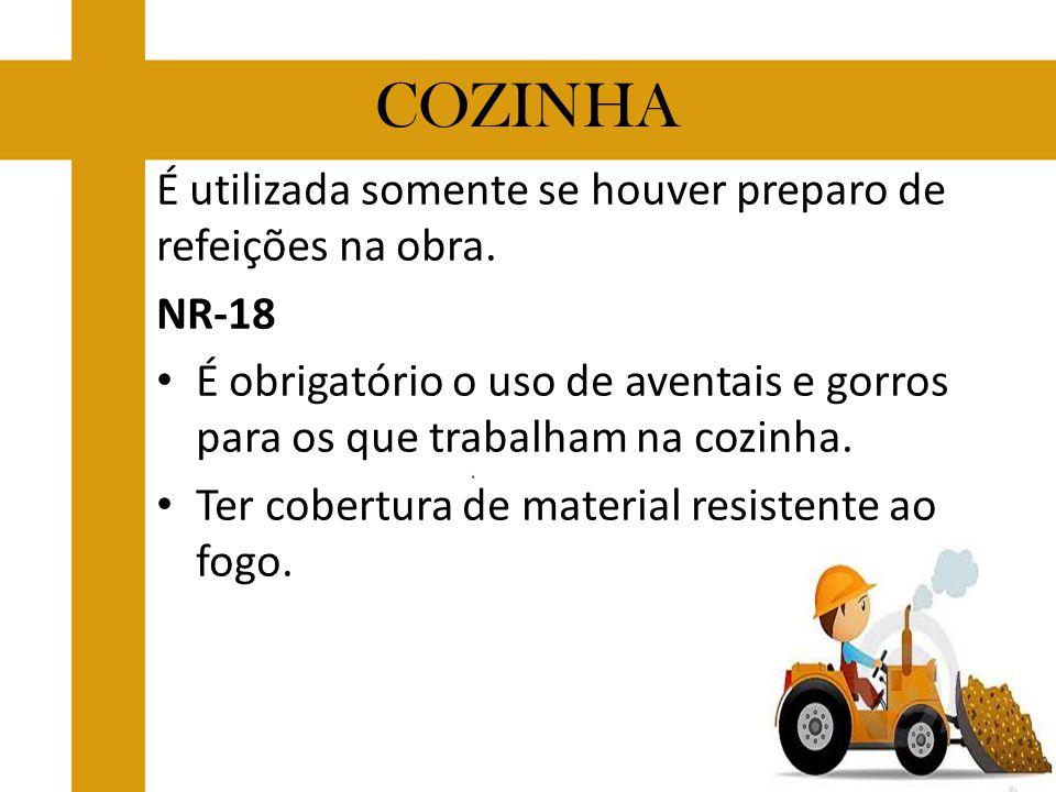 COZINHA É utilizada somente se houver preparo de refeições na obra. NR-18 É obrigatório o uso de aventais e gorros para os que trabalham na cozinha. T