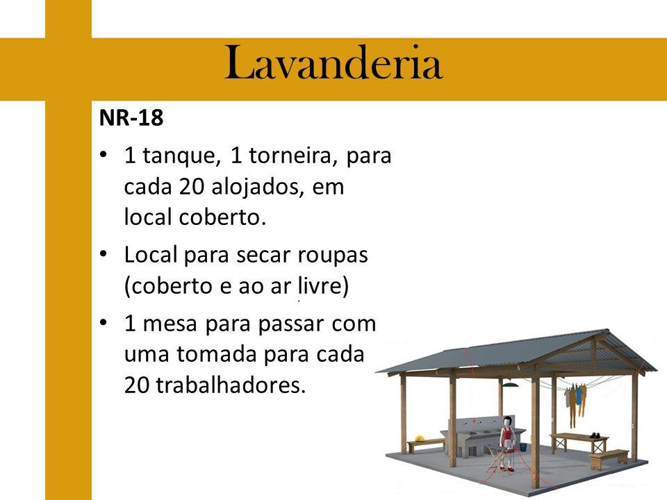 Lavanderia NR-18 1 tanque, 1 torneira, para cada 20 alojados, em local coberto. Local para secar roupas (coberto e ao ar livre) 1 mesa para passar com