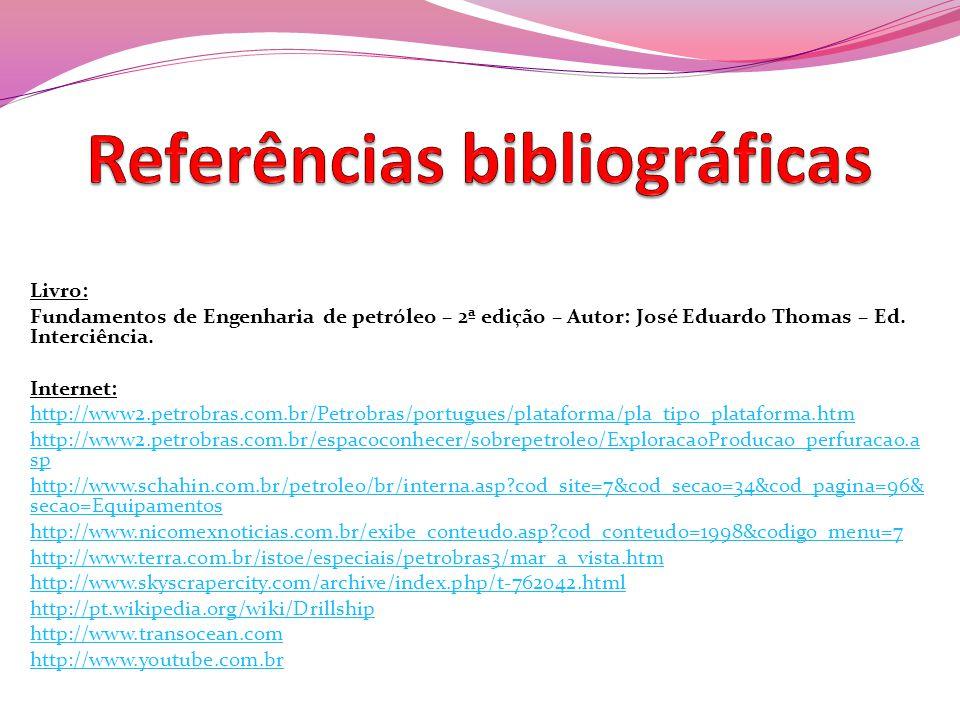 Livro: Fundamentos de Engenharia de petróleo – 2ª edição – Autor: José Eduardo Thomas – Ed. Interciência. Internet: http://www2.petrobras.com.br/Petro
