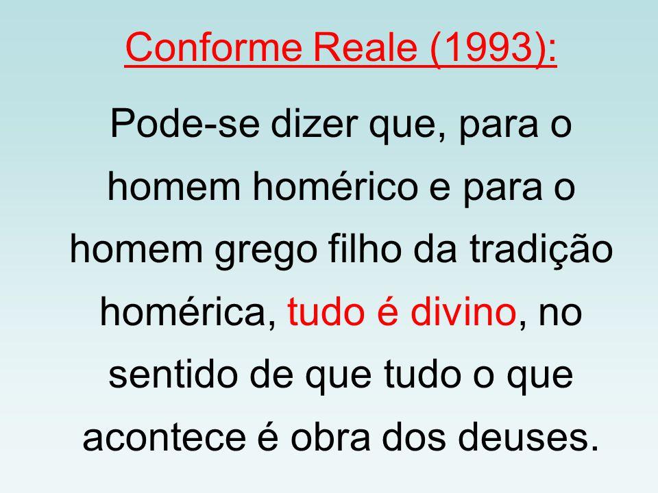 Conforme Reale (1993): Pode-se dizer que, para o homem homérico e para o homem grego filho da tradição homérica, tudo é divino, no sentido de que tudo o que acontece é obra dos deuses.