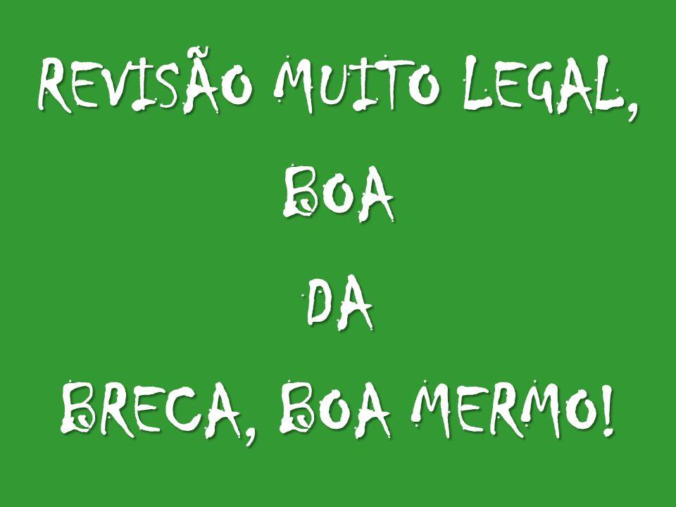 REVISÃO MUITO LEGAL, BOADA BRECA, BOA MERMO!
