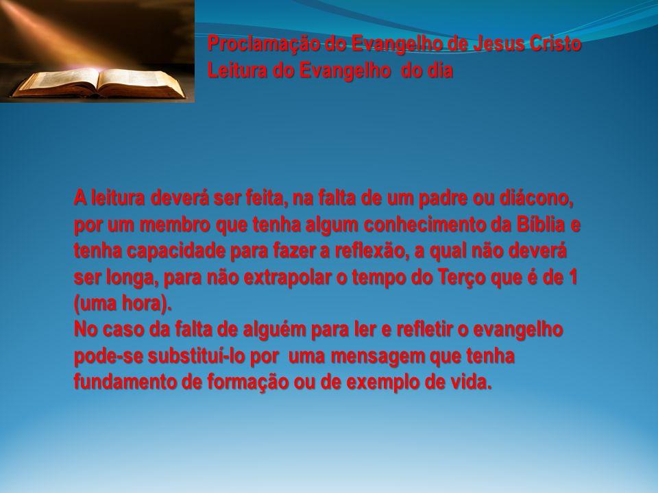 Proclamação do Evangelho de Jesus Cristo Leitura do Evangelho do dia A leitura deverá ser feita, na falta de um padre ou diácono, por um membro que te