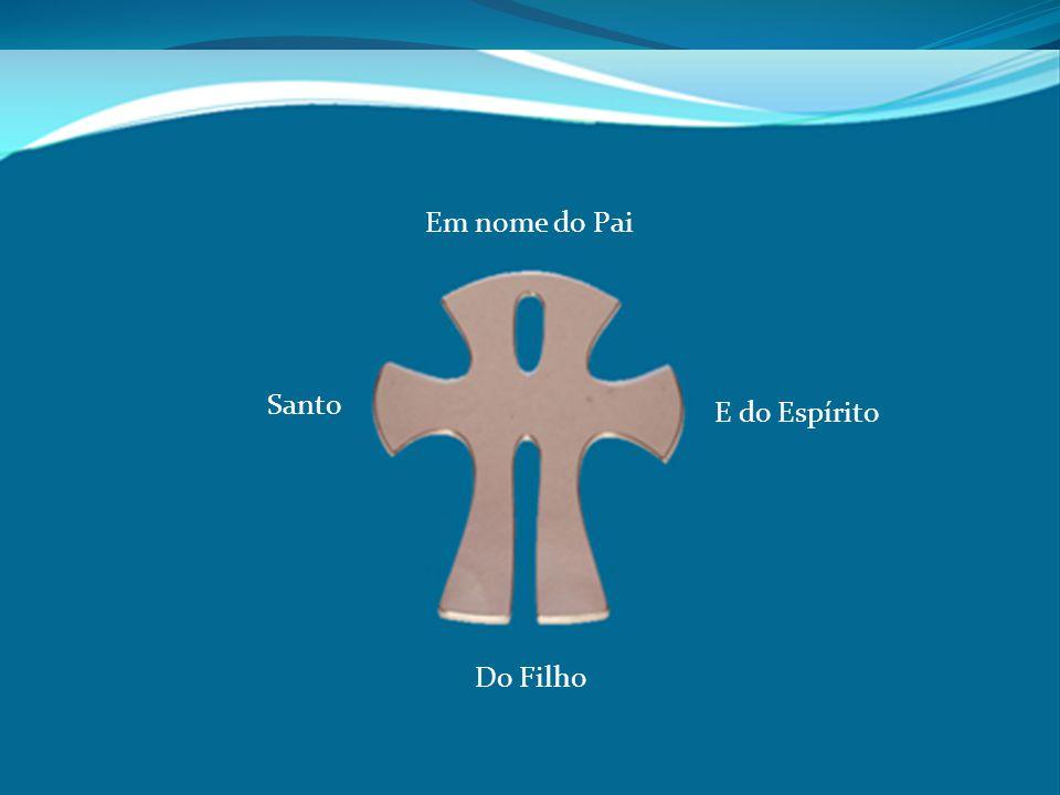 Em nome do Pai Do Filho E do Espírito Santo