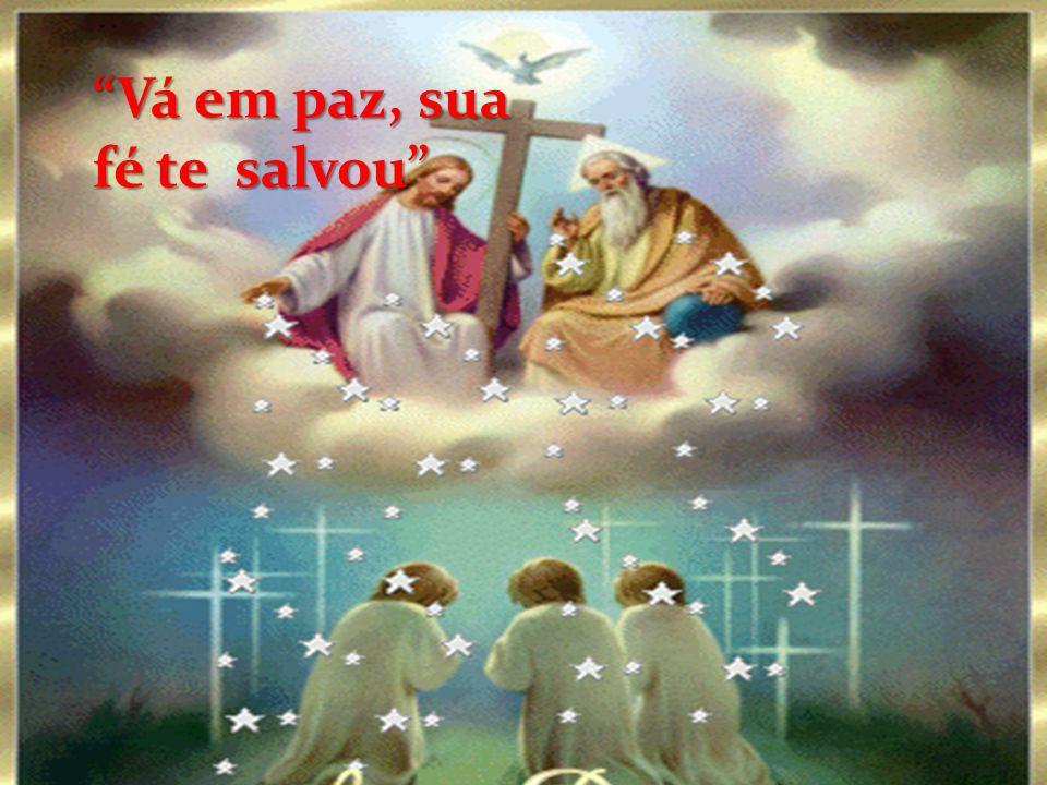"""""""Vá em paz, sua fé te salvou"""""""