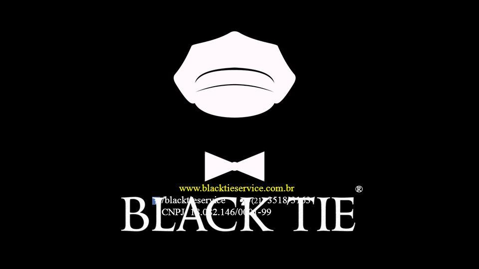 ® www.blacktieservice.com.br /blacktieservice (21) 3518-3163 CNPJ: 18.082.146/0001-99 ®