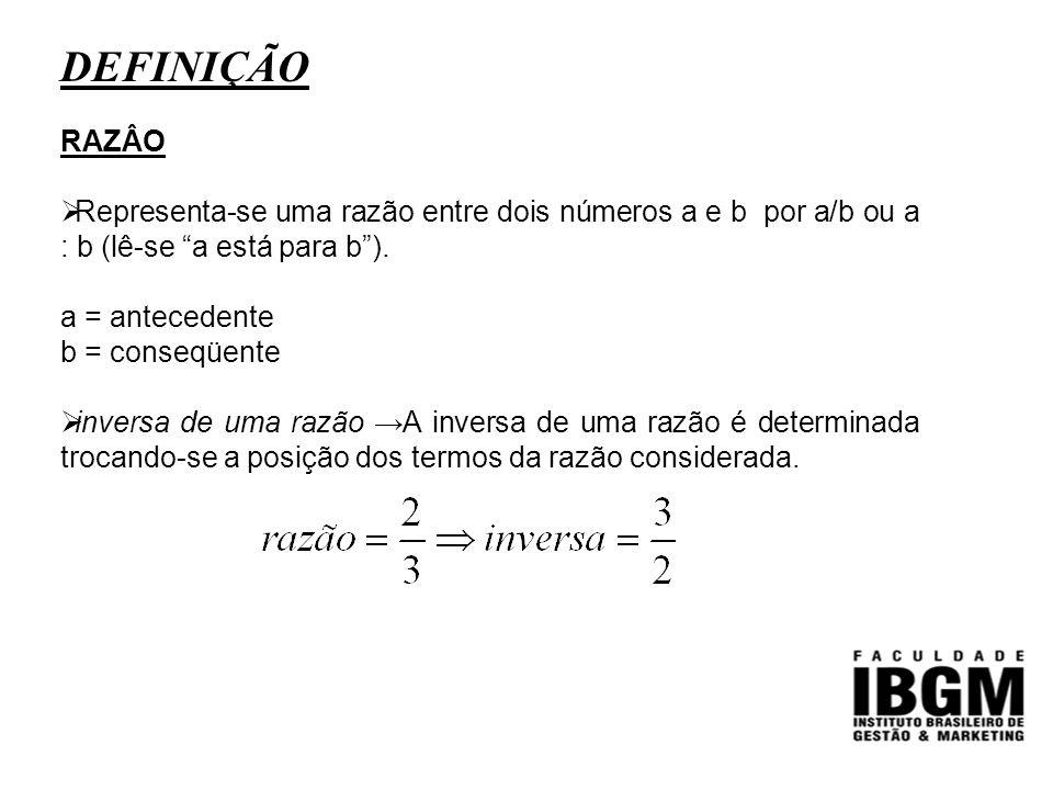 """DEFINIÇÃO RAZÂO  Representa-se uma razão entre dois números a e b por a/b ou a : b (lê-se """"a está para b""""). a = antecedente b = conseqüente  inversa"""