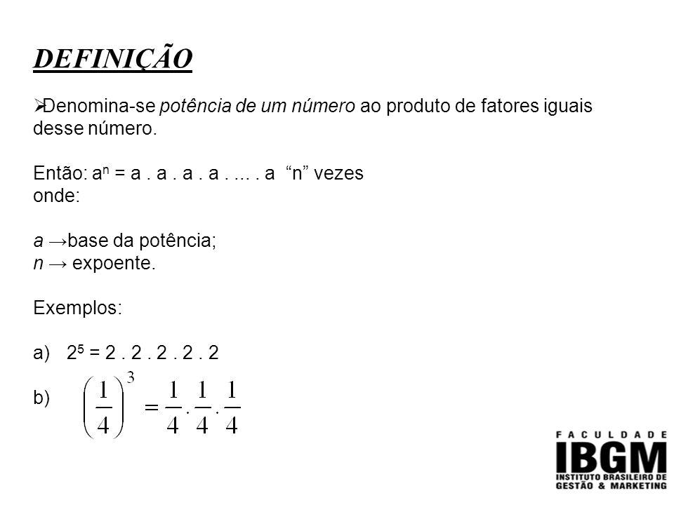 """DEFINIÇÃO  Denomina-se potência de um número ao produto de fatores iguais desse número. Então: a n = a. a. a. a..... a """"n"""" vezes onde: a →base da pot"""