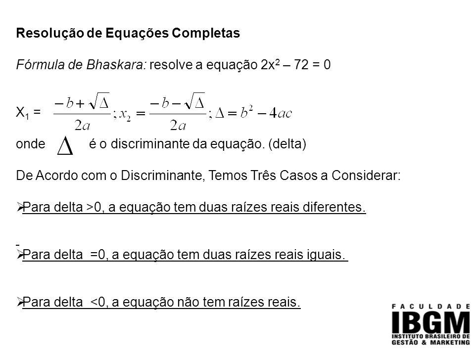 Resolução de Equações Completas Fórmula de Bhaskara: resolve a equação 2x 2 – 72 = 0 X 1 = onde é o discriminante da equação. (delta) De Acordo com o