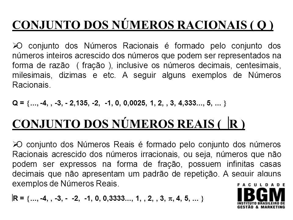 CONJUNTO DOS NÚMEROS RACIONAIS ( Q )  O conjunto dos Números Racionais é formado pelo conjunto dos números inteiros acrescido dos números que podem s