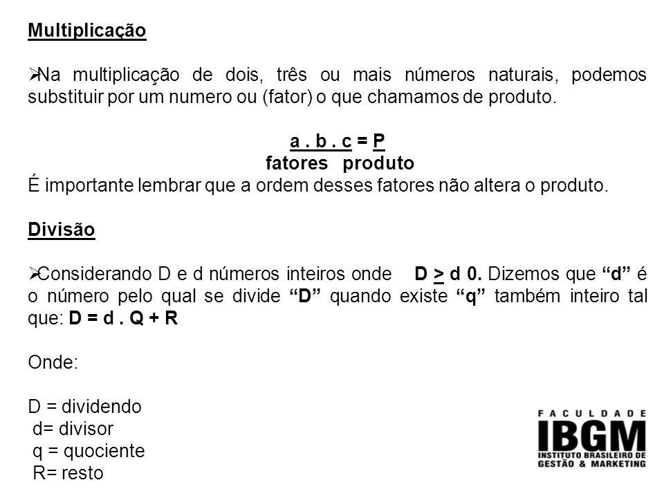 Multiplicação  Na multiplicação de dois, três ou mais números naturais, podemos substituir por um numero ou (fator) o que chamamos de produto. a. b.