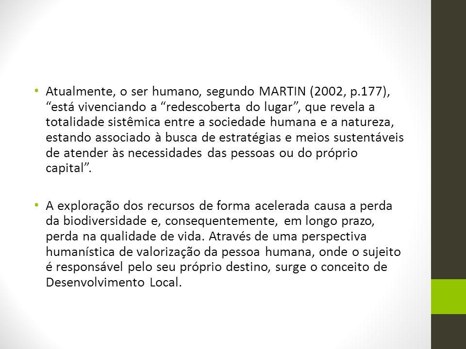"""Atualmente, o ser humano, segundo MARTIN (2002, p.177), """"está vivenciando a """"redescoberta do lugar"""", que revela a totalidade sistêmica entre a socieda"""