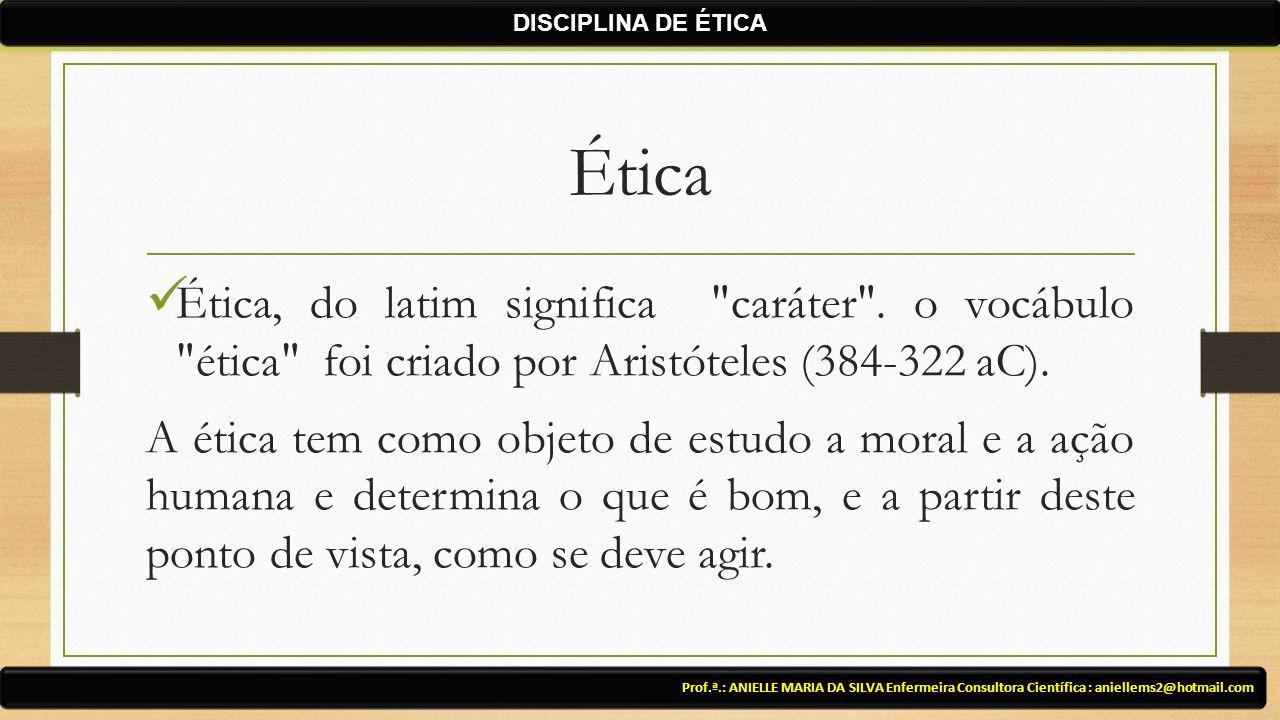 Ética Ética, do latim significa caráter .