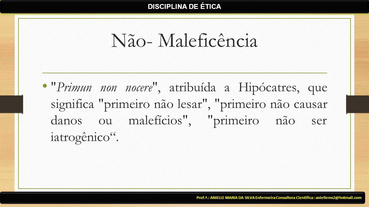 Não- Maleficência Primun non nocere , atribuída a Hipócatres, que significa primeiro não lesar , primeiro não causar danos ou malefícios , primeiro não ser iatrogênico .