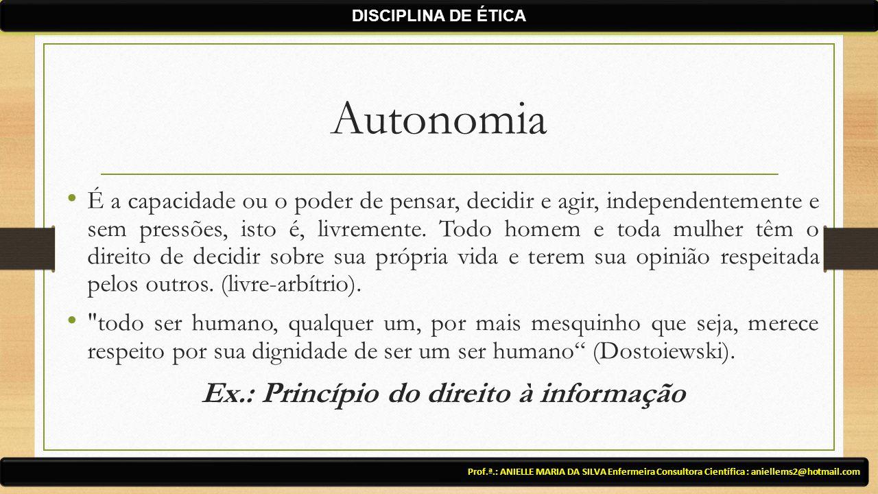 Autonomia É a capacidade ou o poder de pensar, decidir e agir, independentemente e sem pressões, isto é, livremente. Todo homem e toda mulher têm o di