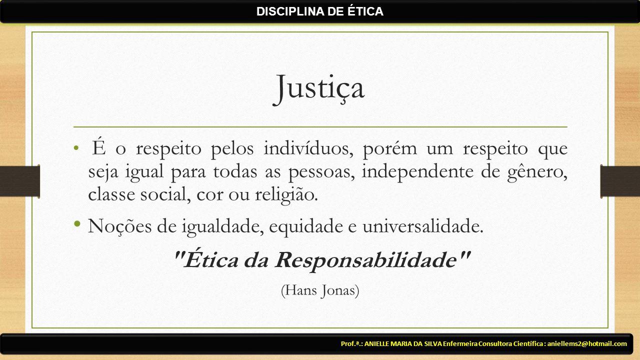 Justiça É o respeito pelos indivíduos, porém um respeito que seja igual para todas as pessoas, independente de gênero, classe social, cor ou religião.
